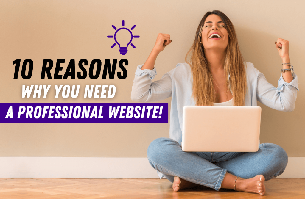 10 Compelling Reasons Why You Need A Website