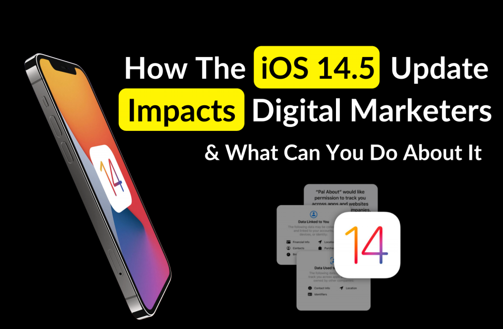 How the iOS 14.5 update impacts digital marketers and what you can do about it